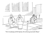 """You're not playing with the big boys  Ed  until you get yourself a Sherpa"" - New Yorker Cartoon"