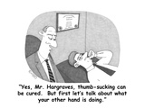 """""""Yes  Mr Hargraves  thumb-sucking can be cured  But first let's talk abo…"""" - Cartoon"""