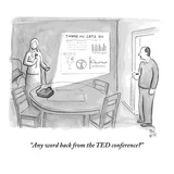 """""""Any word back from the TED conference"""" - New Yorker Cartoon"""