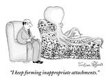"""I keep forming inappropriate attachments"" - New Yorker Cartoon"