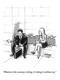 """""""Whatever the economy is doing  it's doing it without me"""" - New Yorker Cartoon"""
