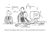 """I haven't the slightest idea who he is  He came bundled with the softwar…"" - New Yorker Cartoon"