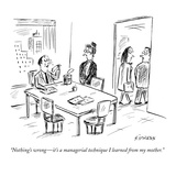 """Nothing's wrong—it's a managerial technique I learned from my mother"" - New Yorker Cartoon"