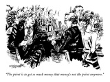 """The point is to get so much money that money's not the point anymore"" - New Yorker Cartoon"