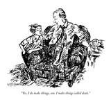 """Yes, I do make things, son. I make things called deals."" - New Yorker Cartoon Giclée premium par William Hamilton"