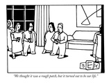 """We thought it was a rough patch  but it turned out to be our life"" - New Yorker Cartoon"