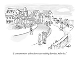 """""""I can remember when there was nothing here but polar ice"""" - New Yorker Cartoon"""