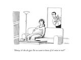 """Honey  it's the ob-gyn Do we want to know if it's mine or not"" - New Yorker Cartoon"