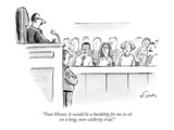 """""""Your Honor  it would be a hardship for me to sit on a long  non-celebrity… - New Yorker Cartoon"""