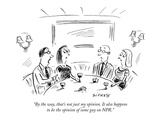 """By the way  that's not just my opinion It also happens to be the opinion…"" - New Yorker Cartoon"