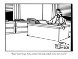 """""""I just want to go home  crawl into bed  and do some more work"""" - New Yorker Cartoon"""