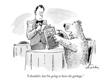 """""""I shouldn't  but I'm going to have the garbage"""" - New Yorker Cartoon"""