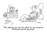 """""""The following news has been edited for the twenty-one-to-thirty-five- yea…"""" - New Yorker Cartoon"""