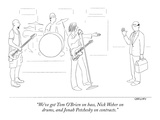 """We've got Tom O'Brien on bass  Nick Weber on drums  and Jonah Petchesky o…"" - New Yorker Cartoon"