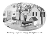 """He's having a tough time letting go of the Upper East Side"" - New Yorker Cartoon"