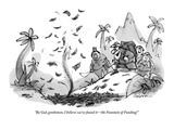 """By God  gentlemen  I believe we've found it—the Fountain of Funding!"" - New Yorker Cartoon"