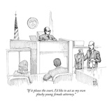"""If it please the court  I'd like to act as my own plucky young female att…"" - New Yorker Cartoon"