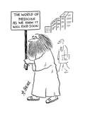 Man with sign that reads; 'The world of medicine as we know it will end so… - Cartoon