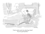 """""""I don't ask for much  but what I get should be of very good quality"""" - New Yorker Cartoon"""