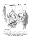"""""""It was a very bleak period in my life  Louie  Martinis didn't help  Rel…"""" - New Yorker Cartoon"""