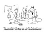 """The reason I didn't laugh at your joke  Mr Walters  is because it wasn't…"" - Cartoon"