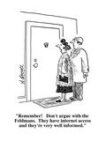 """Remember!   Don't argue with the Feldmans  They have internet access and…"" - Cartoon"