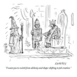 """I want you to switch from alchemy and shape-shifting to job creation""  - New Yorker Cartoon"