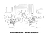 """""""No question about it Louise — we've been married too long"""" - New Yorker Cartoon"""