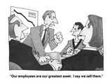 """Our employees are our greatest asset  I say we sell them"" - Cartoon"