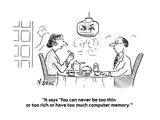 """It says 'You can never be too thin or too rich or have too much computer …"" - Cartoon"