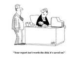 """Your report isn't worth the disk it's saved on!""  - Cartoon"