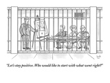 """""""Let's stay positive Who would like to start with what went right"""" - New Yorker Cartoon"""