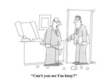 """Can't you see I'm busy"" - Cartoon"