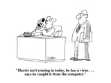 """Harris isn't coming in today  he has a virus    says he caught it from…"" - Cartoon"