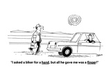 """""""I asked a biker for a hand  but all he gave me was a finger!"""" - Cartoon"""