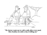 """My doctor wants me to walk a mile after every meal  But  frankly  ten mi…"" - Cartoon"
