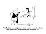 """My birthday is coming up in a couple of days—don't you think you better g…"" - Cartoon"