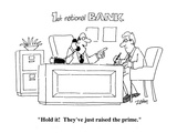 """Hold it!  They've just raised the prime""  - Cartoon"