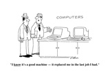 """I know it's a good machine—it replaced me in the last job I had""  - Cartoon"