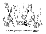 """""""Oh  hell  your eyes came out all white!"""" - Cartoon"""