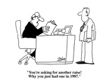 """""""You're asking for another raise! Why you just had one in 1987""""  - Cartoon"""