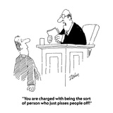 """""""You are charged with being the sort of person who just pisses people off!"""" - Cartoon"""