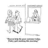 """""""Heaven help the poor customer today  Finley quit smoking this morning!"""" - Cartoon"""