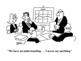 """We have an understanding    I never say anything""  - Cartoon"