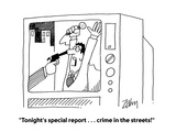 """Tonight's special report    crime in the streets!"" - Cartoon"