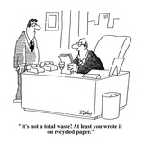 """""""It's not a total waste! At least you wrote it on recycled paper""""  - Cartoon"""