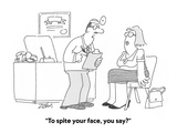 """To spite your face  you say""  - Cartoon"