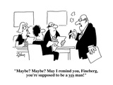 """Maybe Maybe May I remind you  Fineberg  you're supposed to be a yes man…"" - Cartoon"