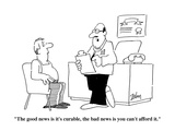 """""""The good news is it's curable  the bad news is you can't afford it"""" - Cartoon"""