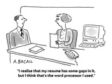"""I realize that my resume has some gaps in it  but I think that's the word…"" - Cartoon"
